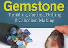 Gemstone Tumbling, Cutting, Drilling and Cabochon Making