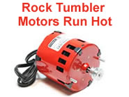 Rock tumbler motors run hot